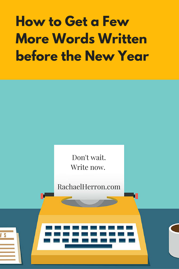 How to Get a Few More Words Written Before the New Year