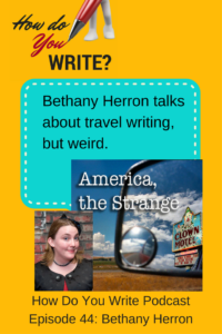 Bethany Herron talks about travel writing, with a slant onto the weird, on the writing podcast, How Do You Write?