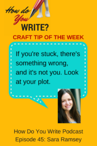 This tip gets author Sara Ramsey out of being stuck in her writing, on the How Do You Write podcast with Rachael Herron.