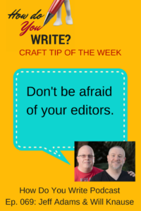 Jeff Adams and Will Knauss talk about not fearing your editor and various methods to deal with self-doubt and resistance.