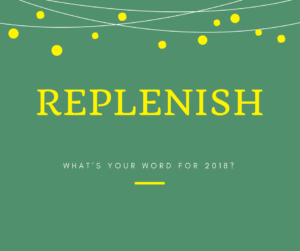 Rachael Herron's word for 2018 is Replenish. What's yours? Come share.
