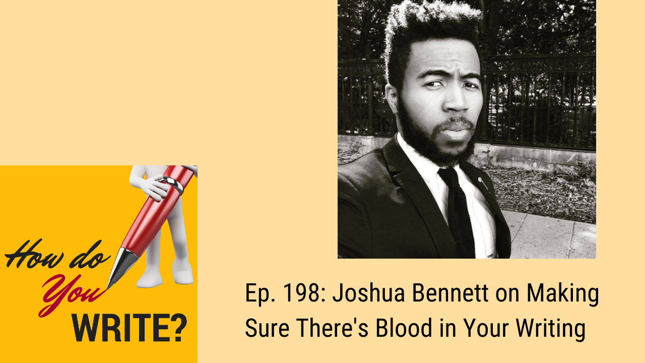Ep. 198: Joshua Bennett on Making Sure There's Blood in Your Writing